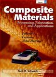 Composite Materials : Processing, Fabrication and Applications, Schwartz, Mel M., 0133000397