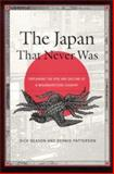 The Japan That Never Was : Explaining the Rise and Decline of a Misunderstood Country, Beason, Dick and Patterson, Dennis, 0791460398
