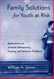 Family Solutions for Youth at Risk, William H. Quinn, 1583910395