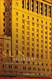 Sun Ascendant : A History of Sun Life of Canada, Mussio, Laurence B., 0773520406