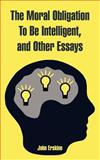 The Moral Obligation to Be Intelligent, and Other Essays, John Erskine, 1410220400