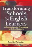 Transforming Schools for English Learners : A Comprehensive Framework for School Leaders, Zacarian, Debbie, 1412990408