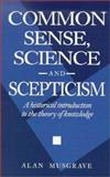 Common Sense, Science and Scepticism : A Historical Introduction to the Theory of Knowledge, Musgrave, Alan E., 0521430402