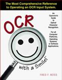 OCR with a Smile! : The Most Comprehensive Reference to Operating Any OCR System, Ross, Fred F., 0966590406
