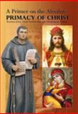 A Primer on the Absolute Primacy of Christ : Blessed John Duns Scotus and the Franciscan Thesis, Dean, Maximilian Mary, 1601140401