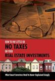 How to Pay Little or No Taxes on Your Real Estate Investments, Brian Kline, 1601380402