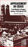 Appeasement in Crisis : From Munich to Prague, October 1938-March 1939, Gillard, David, 0230500404