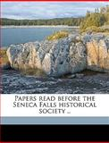 Papers Read Before the Seneca Falls Historical Society, Seneca Falls N. y. Seneca Falls Society, 1149490403