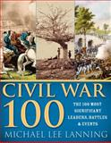 The Civil War 100, Michael Lee Lanning, 140221040X