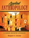 Applied Anthropology : A Career-Oriented Approach, Gwynne, Margaret A., 0205390404