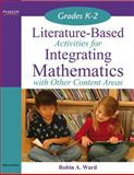 Literature-Based Activities for Integrating Mathematics with Other Content Areas K-2, Ward, Robin A., 0205530400