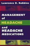Management of Headache and Headache Medications, Robbins, Lawrence D., 0387940405