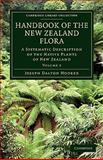 Handbook of the New Zealand Flora : A Systematic Description of the Native Plants of New Zealand and the Chatham, Kermadec's, Lord Auckland's, Campbell's, and Macquarrie's Islands, Hooker, Joseph Dalton, 1108030408