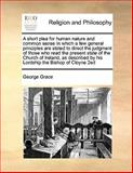 A Short Plea for Human Nature and Common Sense in Which a Few General Principles Are Stated to Direct the Judgment of Those Who Read the Present State, George Grace, 1170170404