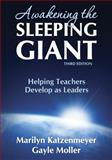 Awakening the Sleeping Giant : Helping Teachers Develop as Leaders, Katzenmeyer, Marilyn and Moller, Gayle, 1412960401