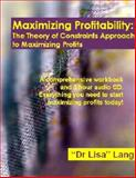 Maximizing Profitability : The Theory of Constraints Approach to Maximizing Profits, Lang, Lisa, 0977760405