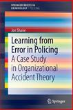 Learning from Error in Policing : A Case Study in Organizational Accident Theory, Shane, Jon, 3319000403