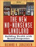 The New No-Nonsense Landlord : Building Wealth with Rental Properties, Jorgensen, Richard H., 0070330409