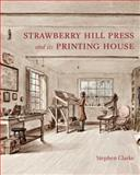 The Strawberry Hill Press and Its Printing House, Clarke, Stephen, 0300170408