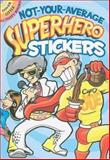 Not-Your-Average Superhero Stickers, Peter Donahue, 0486470407