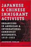 Japanese and Chinese Immigrant Activists : Organizing in American and International Communist Movements, 1919-1933, Fowler, Josephine, 0813540402
