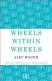 Wheels Within Wheels, Alec Waugh, 1448200407