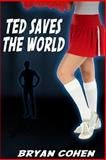 Ted Saves the World, Bryan Cohen, 1478380403