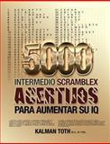 5000 Intermedio Scramblex Acertijos para Aumentar Su IQ, Kalman Toth M.A. M.PHIL., 1493680404