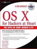 OS X for Hackers at Heart : The Apple of Every Hacker's Eye, Long, Johnny and Hurley, Chris, 1597490407