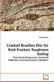 Cracked Brazilian Disc for Rock Fracture Toughness Testing, Chaoshui Xu, 3639240405