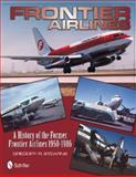 Frontier Airlines: A History of the Former Frontier Airlines, Gregory R. Stearns, 0764340409