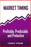 Market Timing: Profitable, Predictable and Protective, Tony Pow, 1492820407