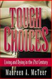 Tough Choices : Living and Dying in the 21st Century, McTeer, Maureen A., 1552210405