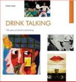 Drink Talking : 100 years of alcohol Advertising, Dade, Penny, 1904750400