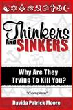Thinkers and Sinkers : Why Are They Trying to Kill You?, Moore, Dave, 0615450407
