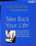 Take Back Your Life! : Using Microsoft Outlook® to Get Organized and Stay Organized, McGhee, Sally, 0735620407