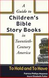 A Guide to Children's Bible Story Books in Twentieth-Century America 9780820450407