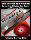 Skin Lesions and Wounds: Burns, Cuts, Shingles, Skin Cancer and Pressure Ulcer, Solomon Barroa, 1482080400