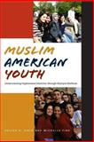 Muslim American Youth : Understanding Hyphenated Identities Through Multiple Methods, Sirin, Selcuk R. and Fine, Michelle, 0814740405