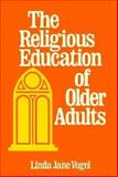 The Religious Education of Older Adults, Vogel, Linda J., 0891350403