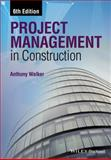 Project Management in Construction, Anthony Walker, 1118500407