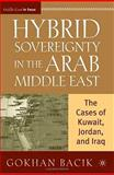 Hybrid Sovereignty in the Arab Middle East : The Cases of Kuwait, Jordan, and Iraq, Bacik, Gokhan, 0230600409