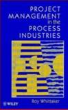 Project Management in the Process Industries, Whittaker, Roy, 0471960403