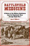 Battlefield Medicine : A History of the Military Ambulance from the Napoleonic Wars Through World War I, Haller, John S., Jr., 0809330407
