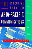 The Executive Guide to Asia-Pacific Communications : Doing Business Across the Pacific, James, David L., 1568360401