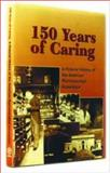 150 Years of Caring : A Pictorial History of the American Pharmaceutical Association, Griffenhagen, George B. and Higby, Gregory, 1582120404