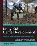 Unity iOS Game Development Beginner's Guide, Gregory Pierce, 1849690405