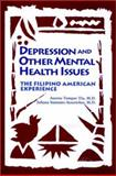 Depression and Other Mental Health Issues : The Filipino American Experience, Tompar-Tiu, Aurora and Sustento-Severicher, Juliana, 0787900419