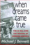 When Dreams Came True : The GI Bill and the Making of Modern America, Bennett, Michael J., 1574880411
