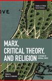 Marx, Critical Theory, and Religion, , 160846041X